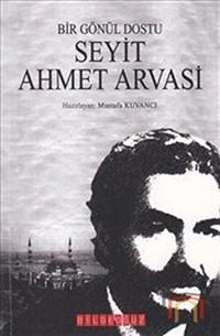 Bir Gönül Dostu Seyit Ahmet Arvasi