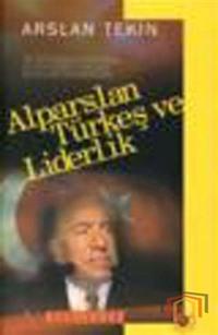 Alparslan Türkeş ve Liderlik - Bütün Eserleri 4