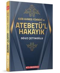 EDİB AHMED YÜKNEKÎ VE ATEBETÜ'L-HAKAYIK