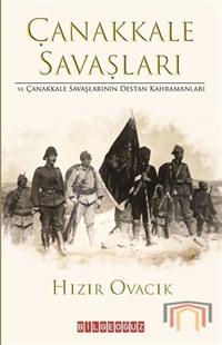 Çanakkale Savaşları ve Çanakkale Savaşlarının Destan Kahramanları