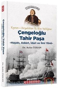 Kaptan-ı Deryalıktan Üç Kıta Valiliğine: Çengeloğlu Tahir Paşa-Hayatı Askeri İdari ve İlmi Yönü