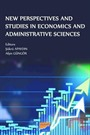 New Perspectives and Studies in Economics and Administrative Sciences