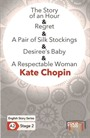 The Story of an Hour - Regret - A Pair of Silk Stockings - Desiree's Baby - A Respectable Woman - En