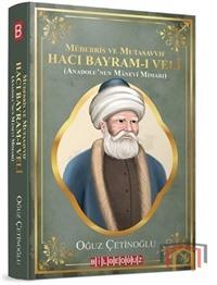 Müderris ve Mutasavvıf Hacı Bayram-ı Veli-Anadolu'nun Manevi Mimarı