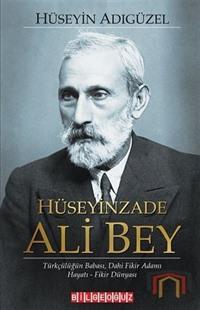 Hüseyinzade Ali Bey: Türkçülüğün Babası Dahi Fikir Adamı - Hayatı - Fikir Dünyası