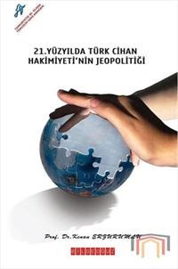 21. Yüzyılda Türk Cihan Hakimiyeti'nin Jeopolitiği