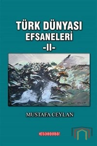 Türk Dünyası Efsaneleri 2
